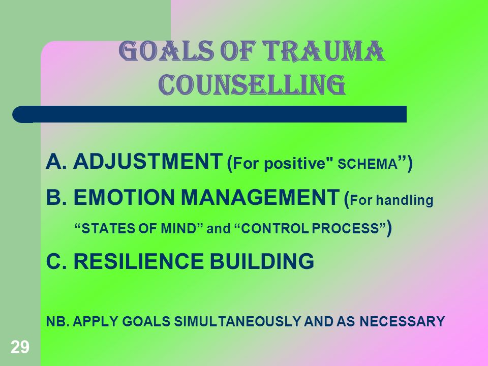 29 GOALS OF TRAUMA COUNSELLING A. ADJUSTMENT ( For positive