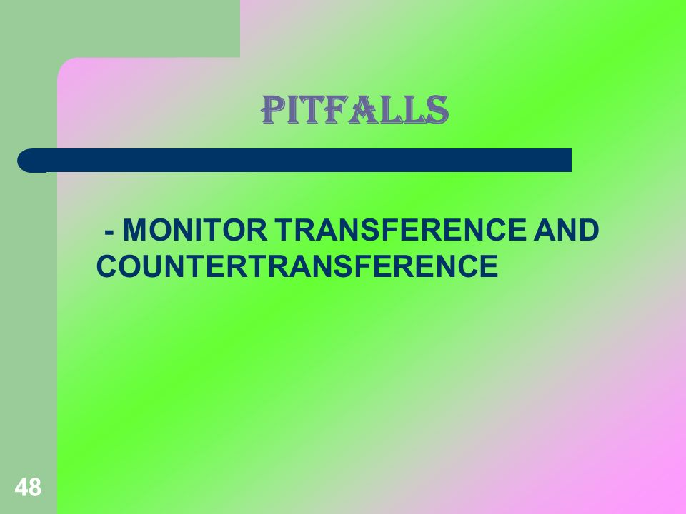48 PITFALLS - MONITOR TRANSFERENCE AND COUNTERTRANSFERENCE