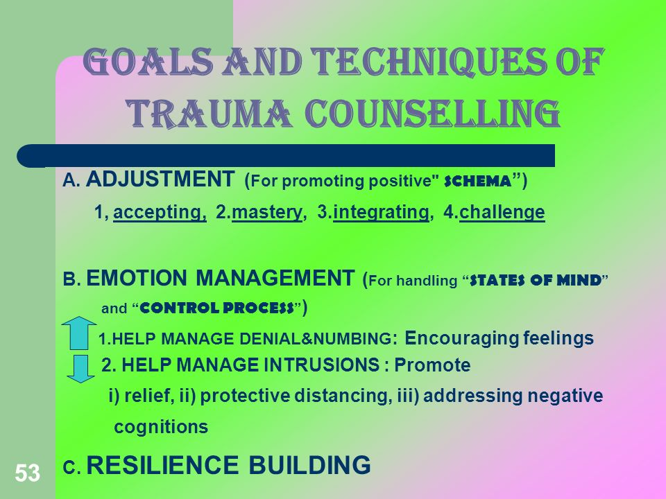 53 GOALS and techniques OF TRAUMA COUNSELLING A. ADJUSTMENT ( For promoting positive