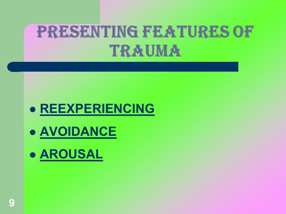 9 PRESENTING FEATURES OF TRAUMA REEXPERIENCING AVOIDANCE AROUSAL