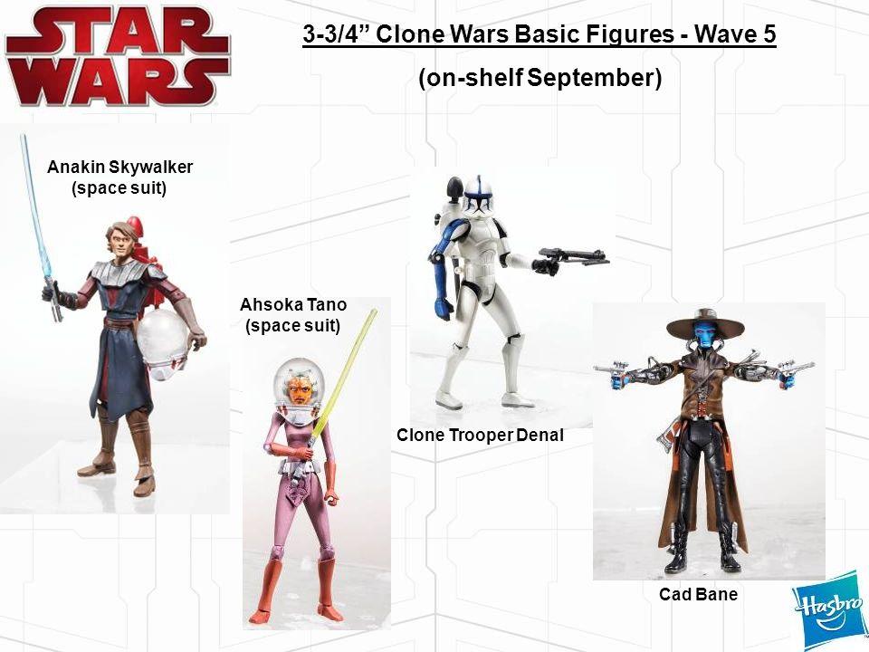 3-3/4 Clone Wars Basic Figures - Wave 5 (on-shelf September) Clone Trooper Denal Cad Bane Ahsoka Tano (space suit) Anakin Skywalker (space suit)