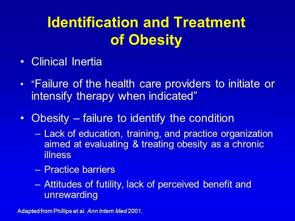 Identification and Treatment of Obesity Clinical Inertia Failure of the health care providers to initiate or intensify therapy when indicated Obesity