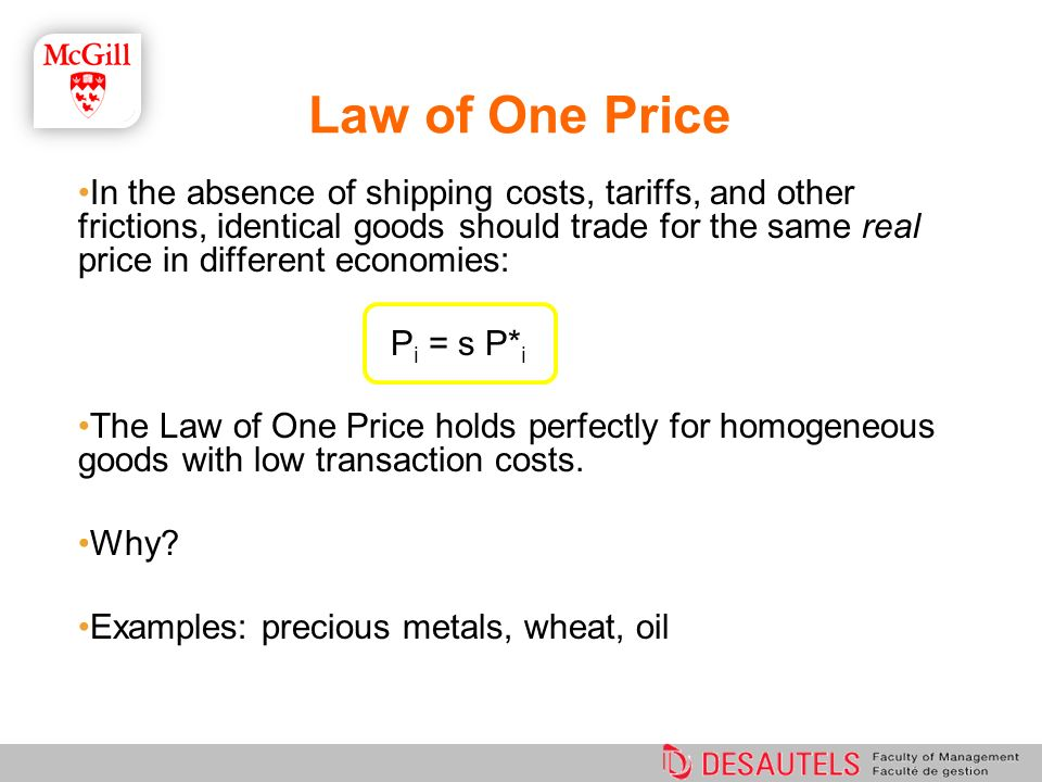 Law of One Price In the absence of shipping costs, tariffs, and other frictions, identical goods should trade for the same real price in different eco