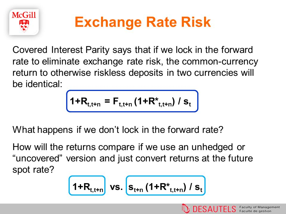 Exchange Rate Risk Covered Interest Parity says that if we lock in the forward rate to eliminate exchange rate risk, the common-currency return to oth