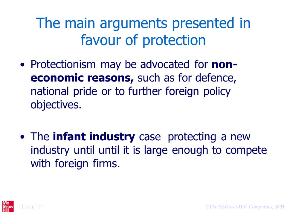 © The McGraw-Hill Companies, 2005 The main arguments presented in favour of protection Protectionism may be advocated for non- economic reasons, such