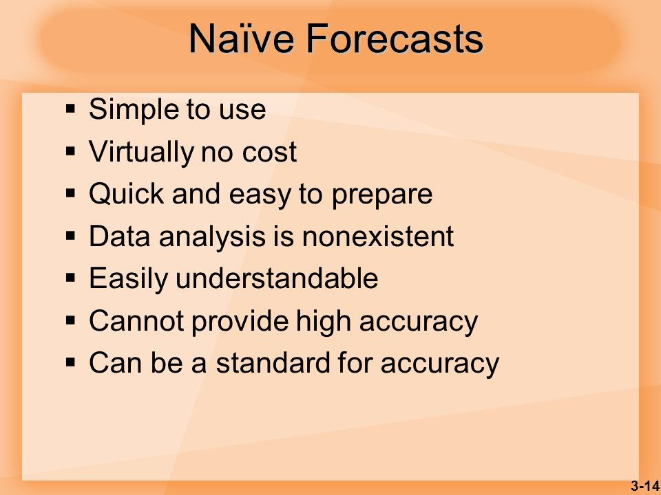 3-14 Simple to use Virtually no cost Quick and easy to prepare Data analysis is nonexistent Easily understandable Cannot provide high accuracy Can be