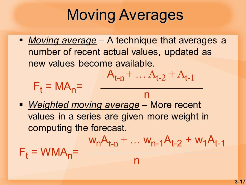 3-17 Moving Averages Moving average – A technique that averages a number of recent actual values, updated as new values become available. Weighted mov