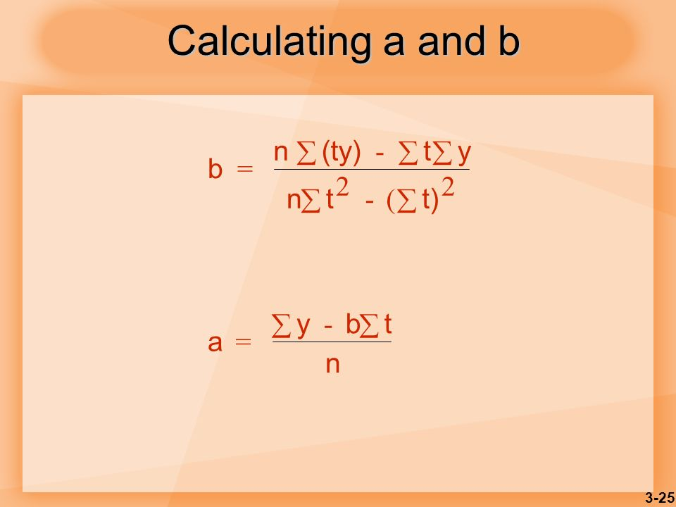 3-25 Calculating a and b b = n(ty) - ty nt 2 - ( t) 2 a = y - bt n
