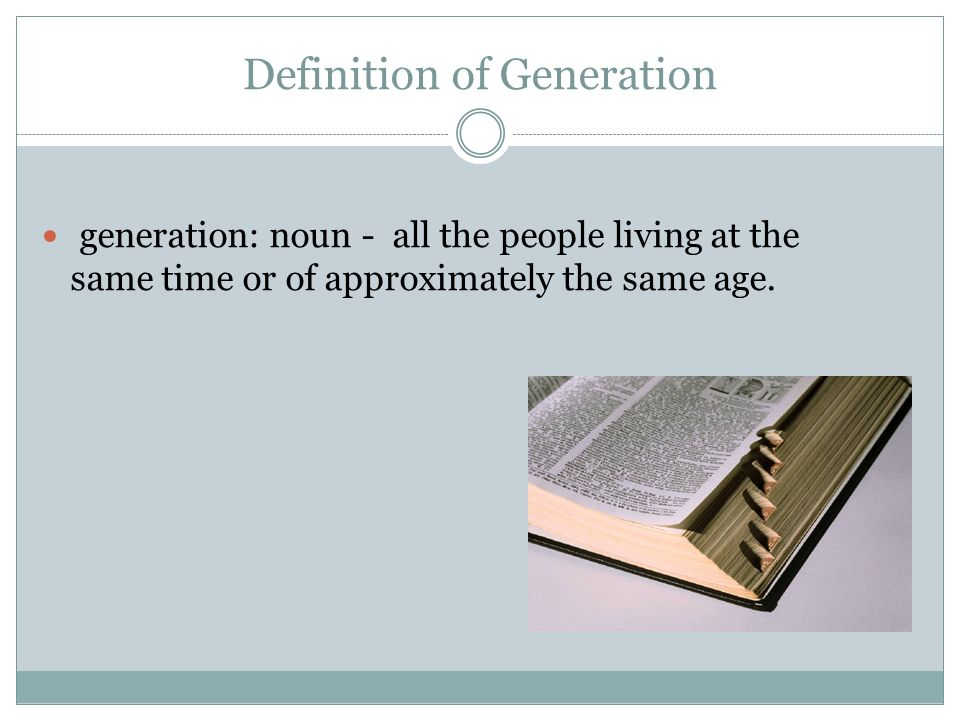 Definition of Generation generation: noun - all the people living at the same time or of approximately the same age.