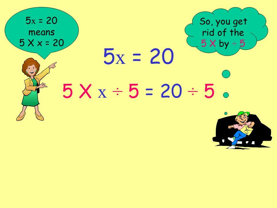 5 x = 20 means 5 X x = 20 5 x = 20 5 X x = 20