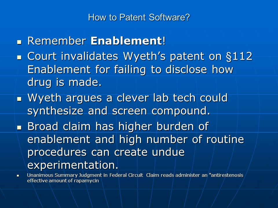How to Patent Software? Remember Enablement! Remember Enablement! Court invalidates Wyeths patent on §112 Enablement for failing to disclose how drug
