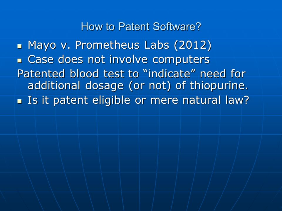 How to Patent Software? Mayo v. Prometheus Labs (2012) Mayo v. Prometheus Labs (2012) Case does not involve computers Case does not involve computers