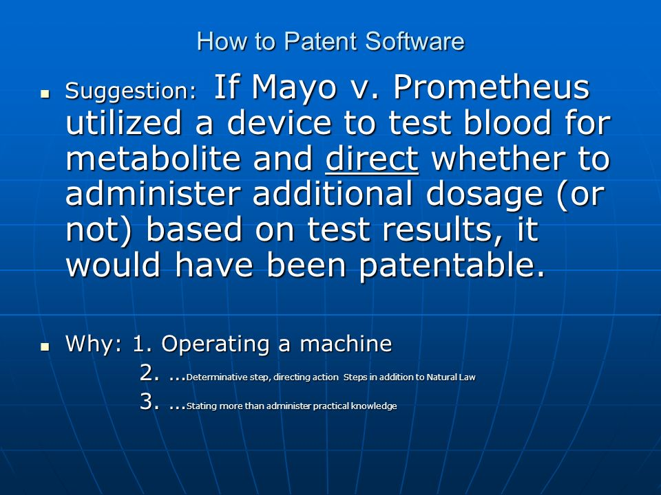 How to Patent Software Suggestion: If Mayo v. Prometheus utilized a device to test blood for metabolite and direct whether to administer additional do