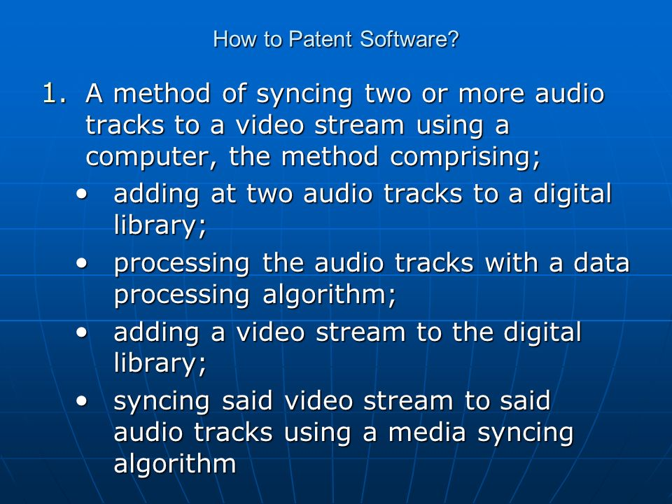 How to Patent Software? 1. A method of syncing two or more audio tracks to a video stream using a computer, the method comprising; adding at two audio