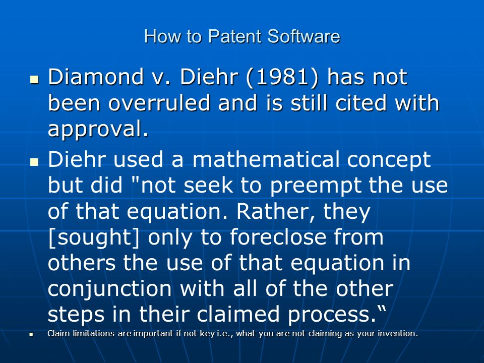 How to Patent Software Diamond v. Diehr (1981) has not been overruled and is still cited with approval. Diamond v. Diehr (1981) has not been overruled