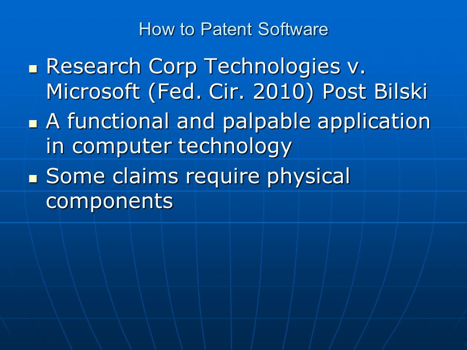 How to Patent Software Research Corp Technologies v. Microsoft (Fed. Cir. 2010) Post Bilski Research Corp Technologies v. Microsoft (Fed. Cir. 2010) P