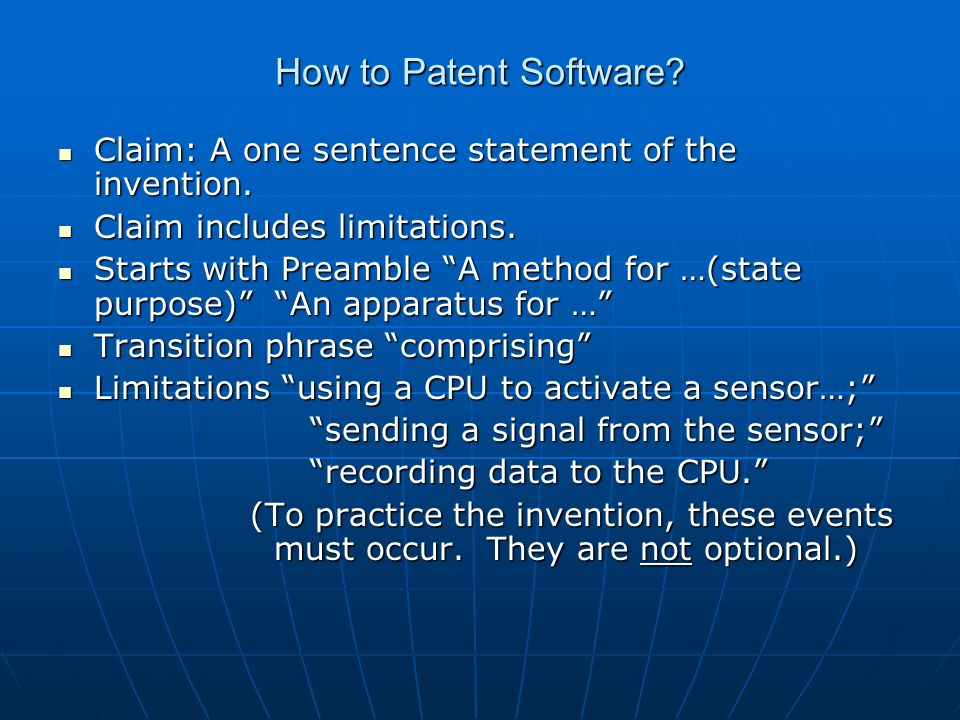 How to Patent Software? Claim: A one sentence statement of the invention. Claim: A one sentence statement of the invention. Claim includes limitations