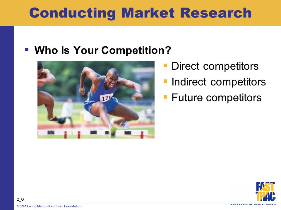 © 2005 Ewing Marion Kauffman Foundation Conducting Market Research Who Is Your Competition.