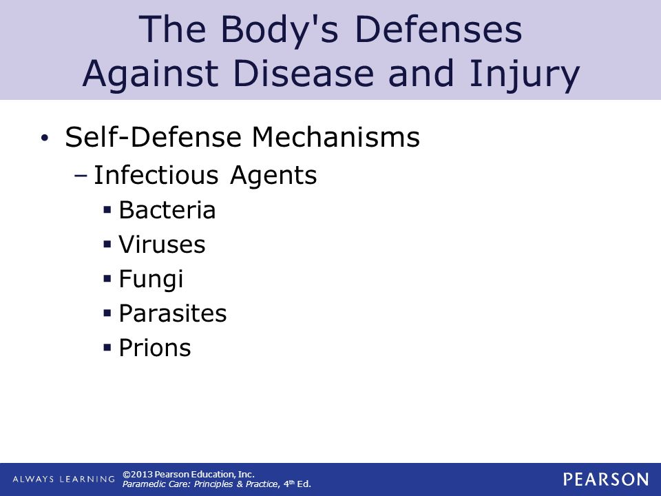 ©2013 Pearson Education, Inc. Paramedic Care: Principles & Practice, 4 th Ed. The Body's Defenses Against Disease and Injury Self-Defense Mechanisms –