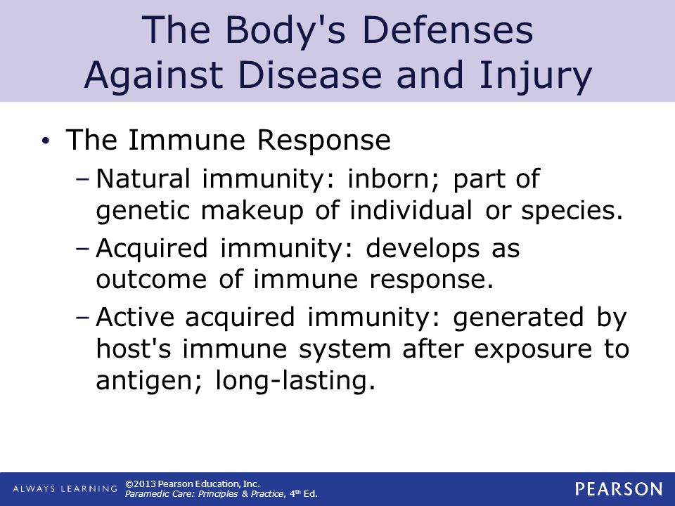 ©2013 Pearson Education, Inc. Paramedic Care: Principles & Practice, 4 th Ed. The Body's Defenses Against Disease and Injury The Immune Response –Natu