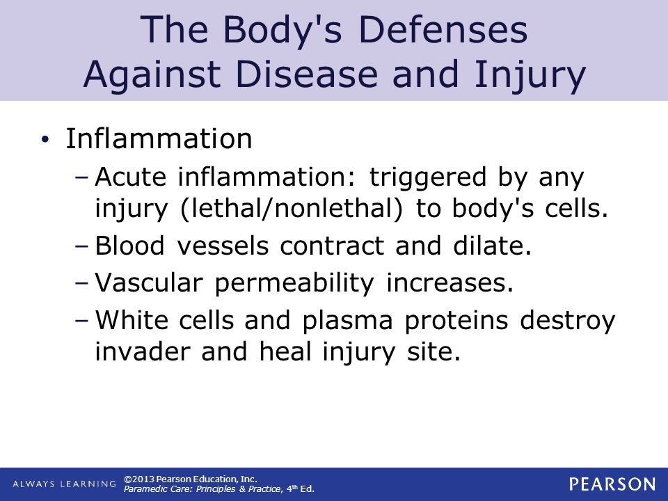 ©2013 Pearson Education, Inc. Paramedic Care: Principles & Practice, 4 th Ed. The Body's Defenses Against Disease and Injury Inflammation –Acute infla