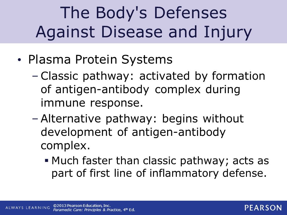 ©2013 Pearson Education, Inc. Paramedic Care: Principles & Practice, 4 th Ed. The Body's Defenses Against Disease and Injury Plasma Protein Systems –C