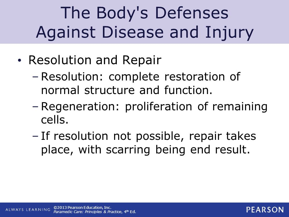 ©2013 Pearson Education, Inc. Paramedic Care: Principles & Practice, 4 th Ed. The Body's Defenses Against Disease and Injury Resolution and Repair –Re