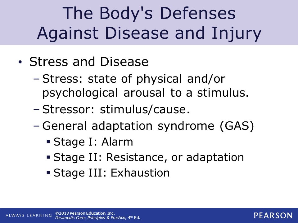 ©2013 Pearson Education, Inc. Paramedic Care: Principles & Practice, 4 th Ed. The Body's Defenses Against Disease and Injury Stress and Disease –Stres