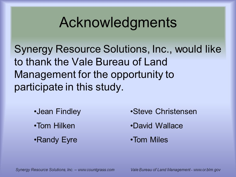 Acknowledgments Synergy Resource Solutions, Inc., would like to thank the Vale Bureau of Land Management for the opportunity to participate in this study.