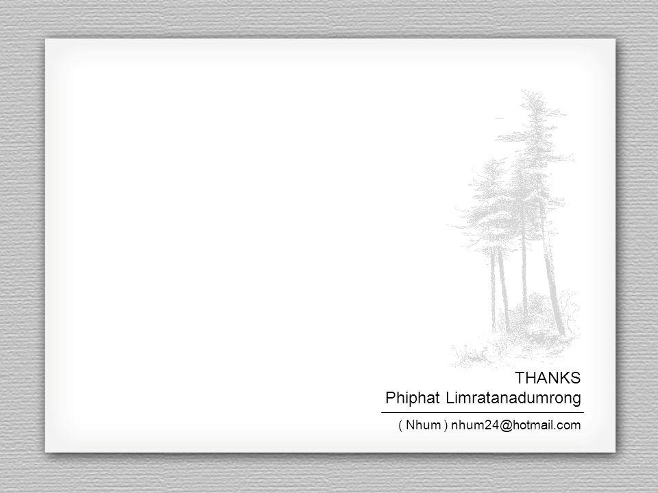 THANKS Phiphat Limratanadumrong ( Nhum ) nhum24@hotmail.com