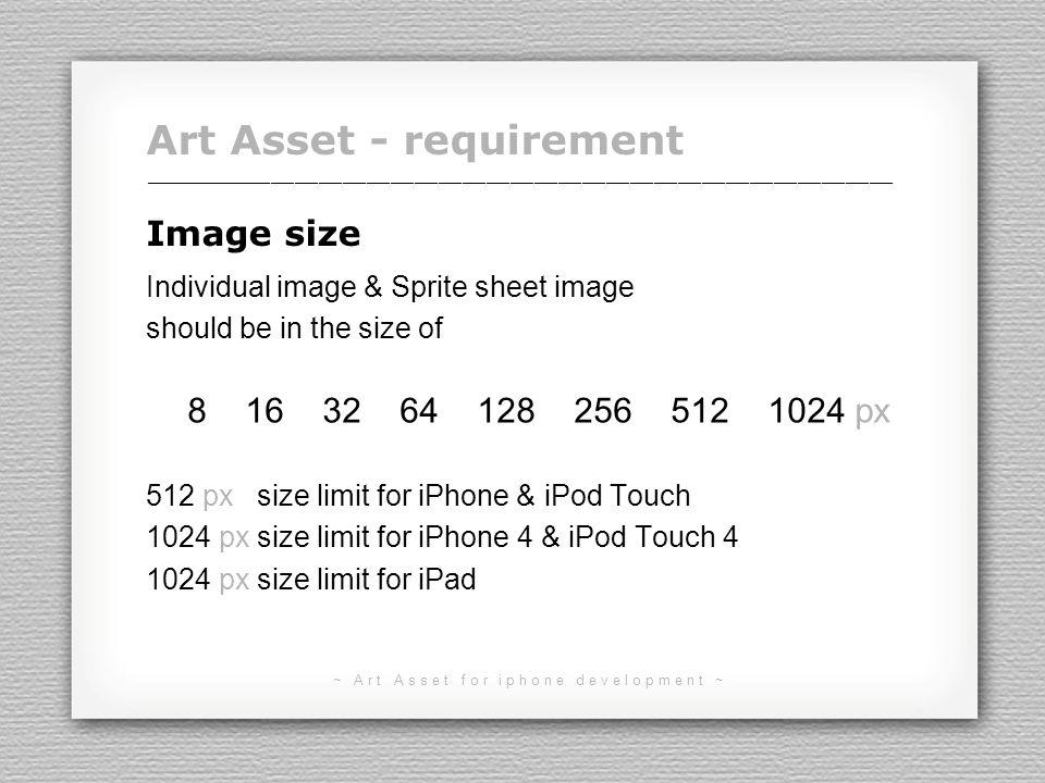 ~ Art Asset for iphone development ~ Art Asset - requirement File size No limit for file size.