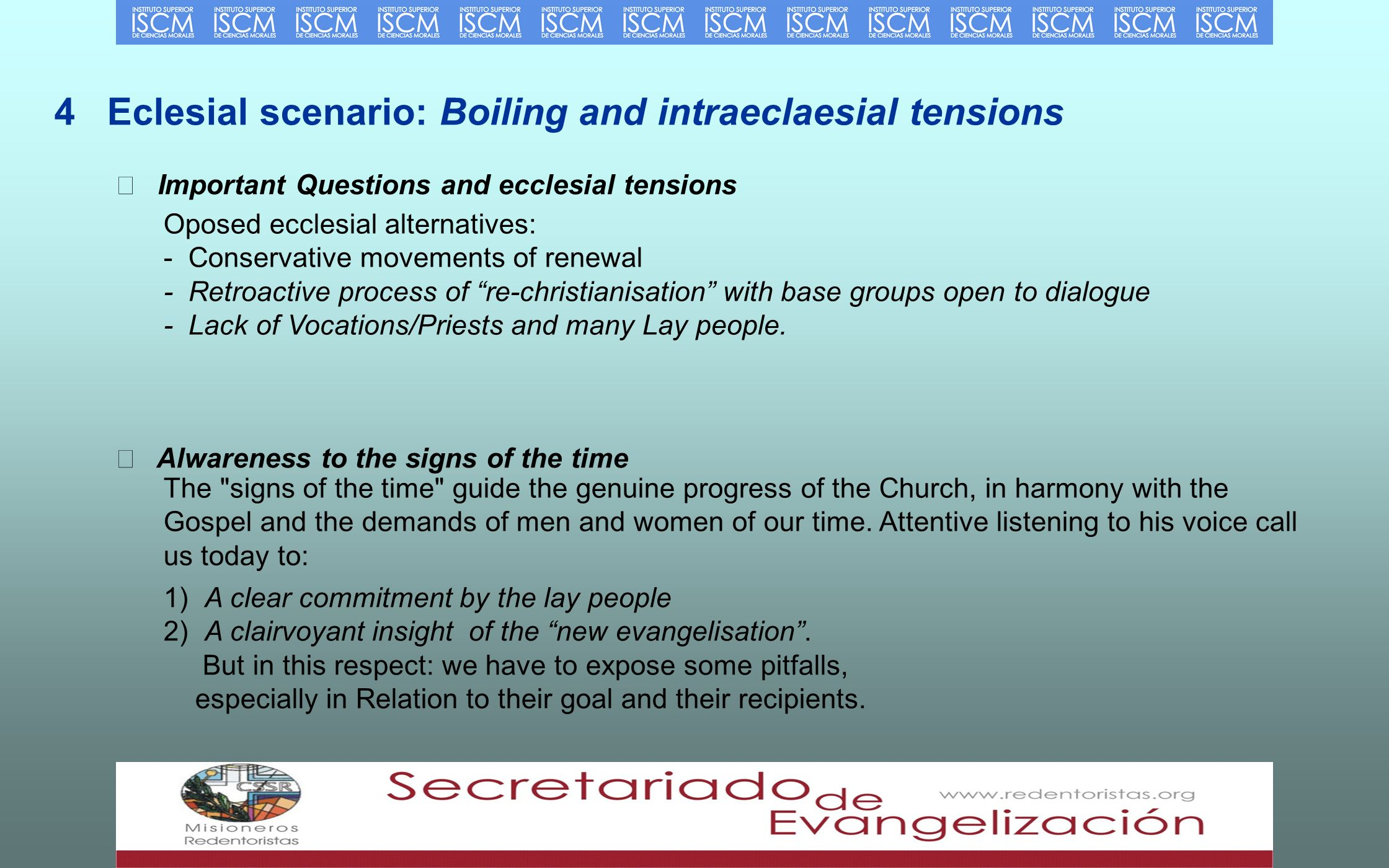 4 Eclesial scenario: Boiling and intraeclaesial tensions Important Questions and ecclesial tensions Oposed ecclesial alternatives: - Conservative movements of renewal - Retroactive process of re-christianisation with base groups open to dialogue - Lack of Vocations/Priests and many Lay people.
