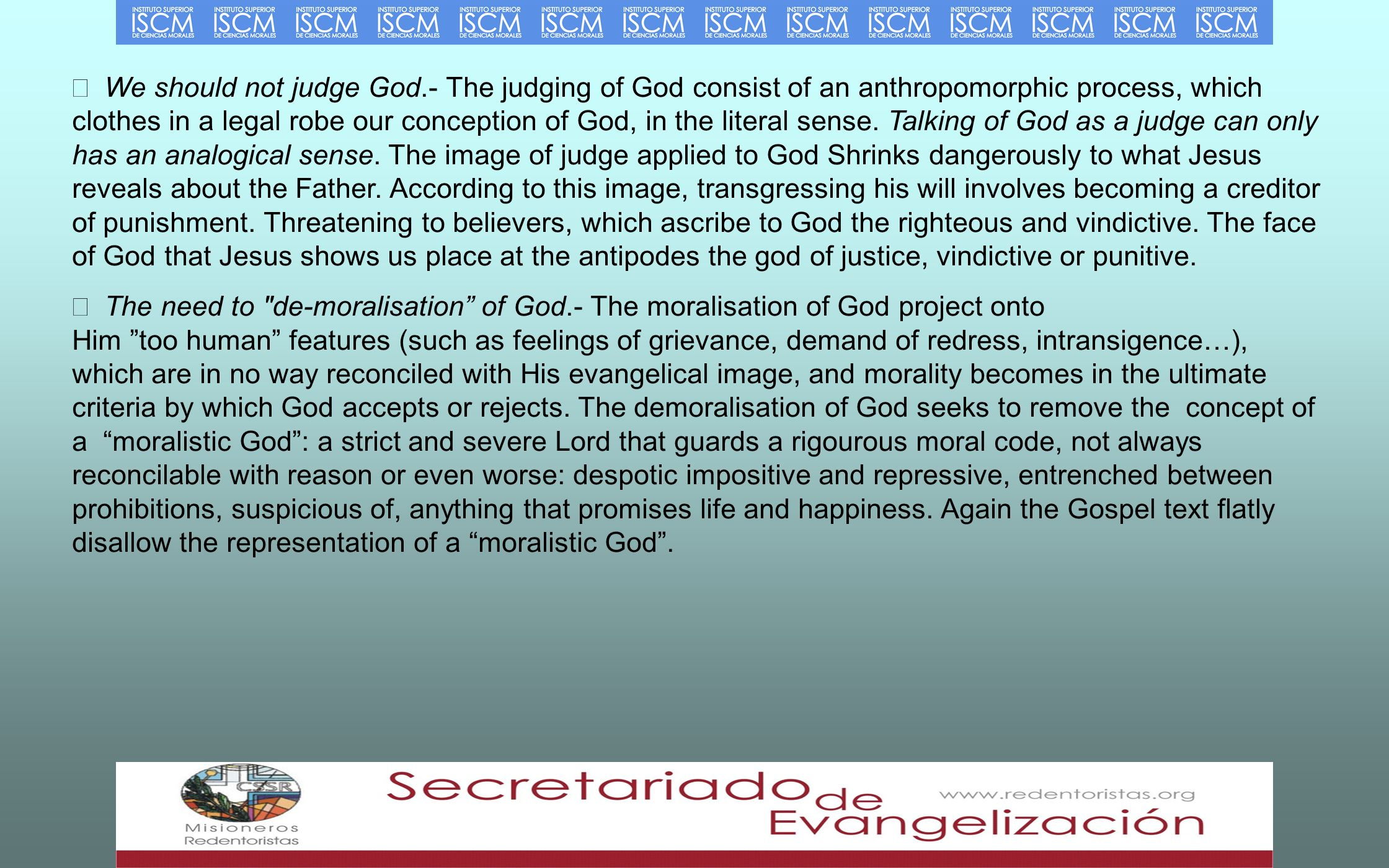 We should not judge God.- The judging of God consist of an anthropomorphic process, which clothes in a legal robe our conception of God, in the literal sense.