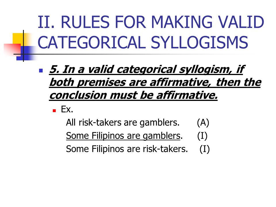 II. RULES FOR MAKING VALID CATEGORICAL SYLLOGISMS Some gamblers are cheaters. Some Filipinos are gamblers. Some Filipinos are cheaters. Some gamblers