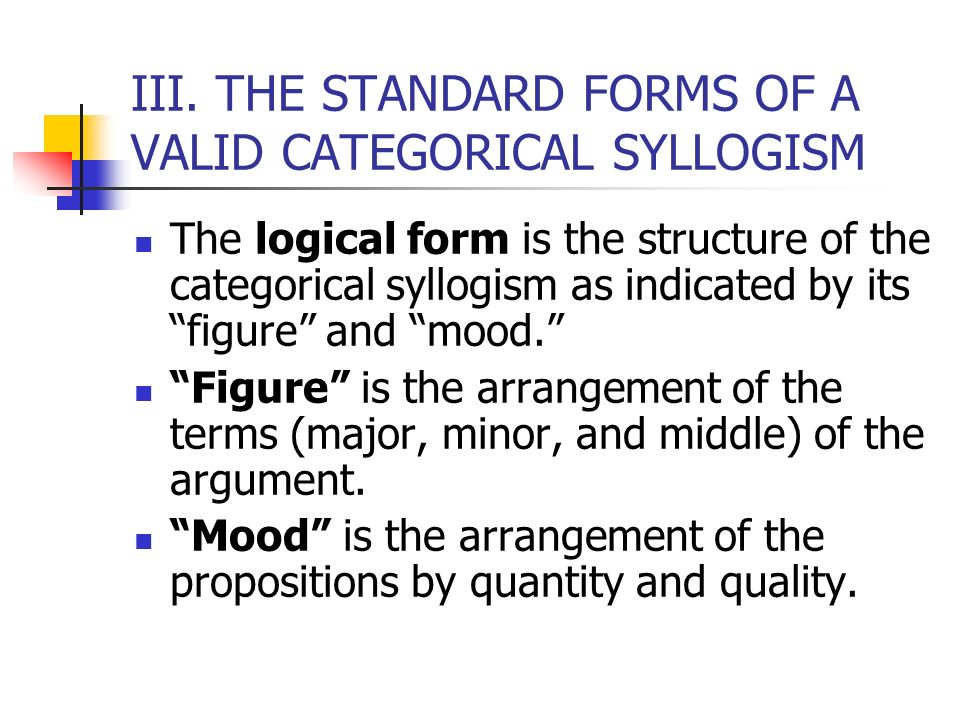 II. RULES FOR MAKING VALID CATEGORICAL SYLLOGISMS 10. In a valid categorical syllogism, the actual real existence of a subject may not be asserted in