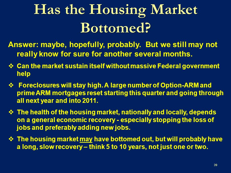 Has the Housing Market Bottomed. Answer: maybe, hopefully, probably.