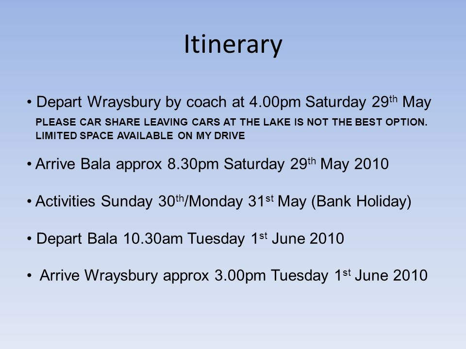 Itinerary Depart Wraysbury by coach at 4.00pm Saturday 29 th May PLEASE CAR SHARE LEAVING CARS AT THE LAKE IS NOT THE BEST OPTION.