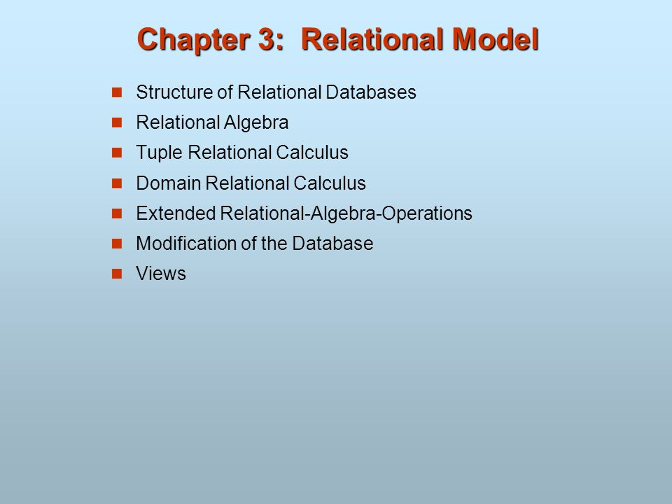 Chapter 3: Relational Model Structure of Relational Databases Relational Algebra Tuple Relational Calculus Domain Relational Calculus Extended Relatio