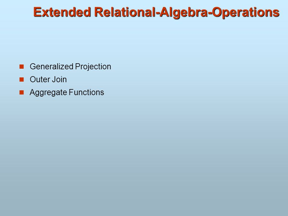 Extended Relational-Algebra-Operations Generalized Projection Outer Join Aggregate Functions