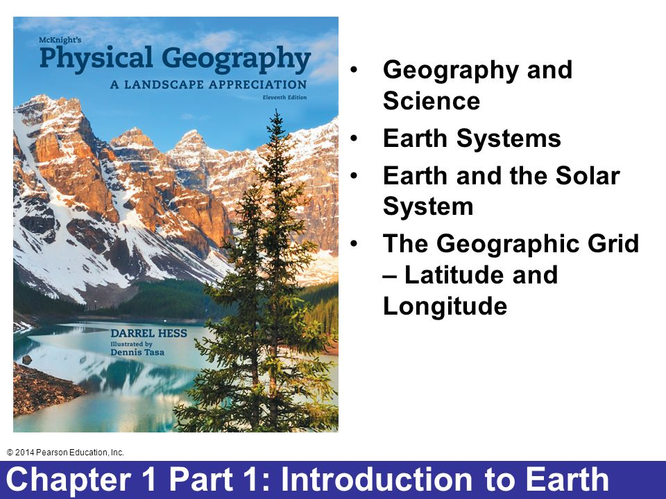 © 2014 Pearson Education, Inc. Chapter 2 Lecture © 2014 Pearson Education, Inc. Chapter 1 Part 1: Introduction to Earth Geography and Science Earth Sy