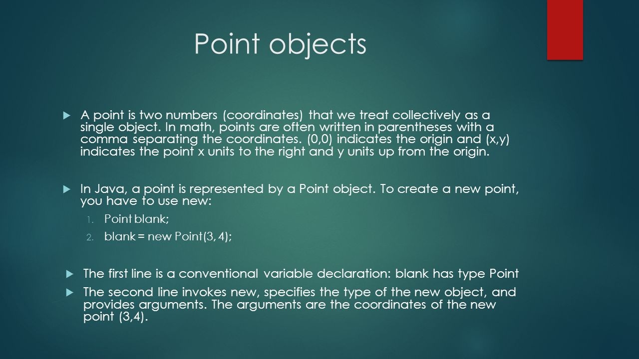Point objects A point is two numbers (coordinates) that we treat collectively as a single object.