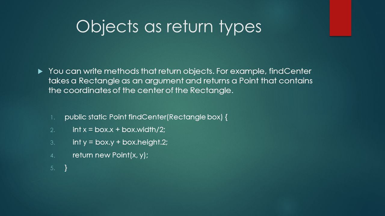 Objects as return types You can write methods that return objects.