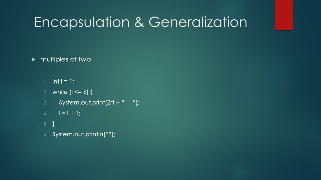 Encapsulation & Generalization multiples of two 1.