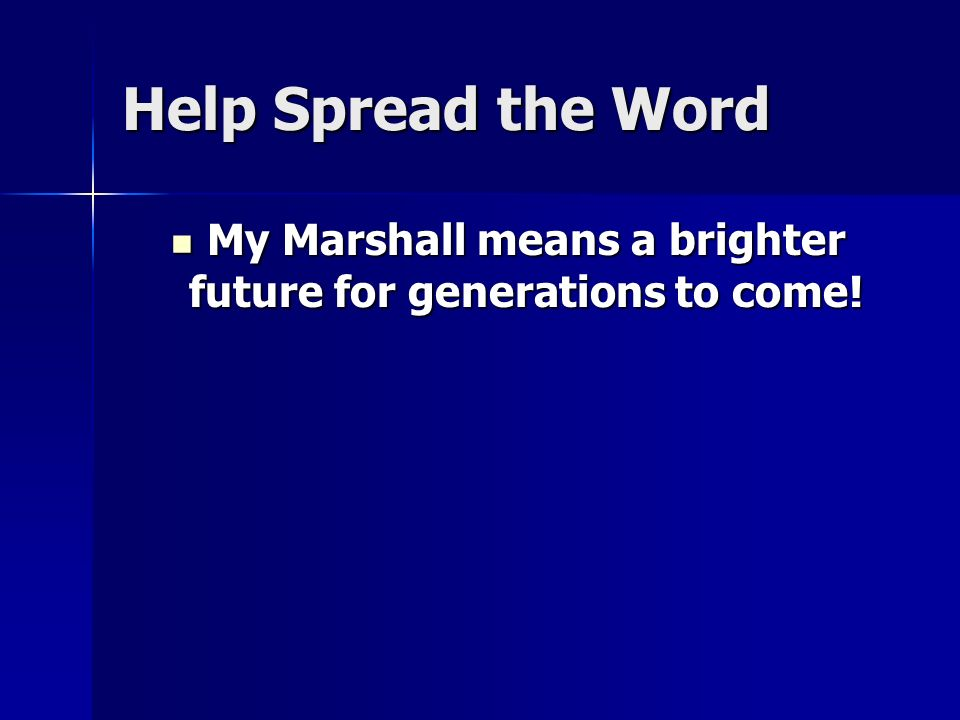 Help Spread the Word My Marshall means a brighter future for generations to come.