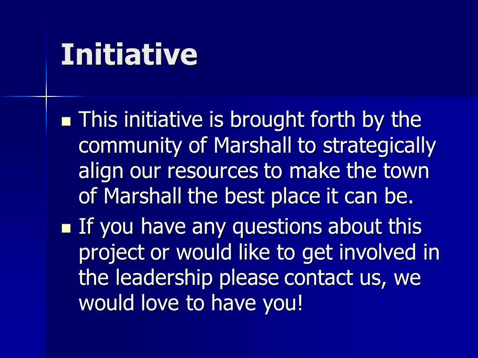 Initiative This initiative is brought forth by the community of Marshall to strategically align our resources to make the town of Marshall the best place it can be.
