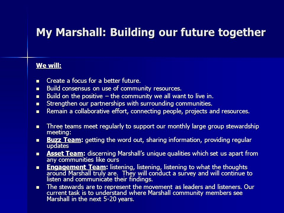 My Marshall: Building our future together We will: Create a focus for a better future. Create a focus for a better future. Build consensus on use of c