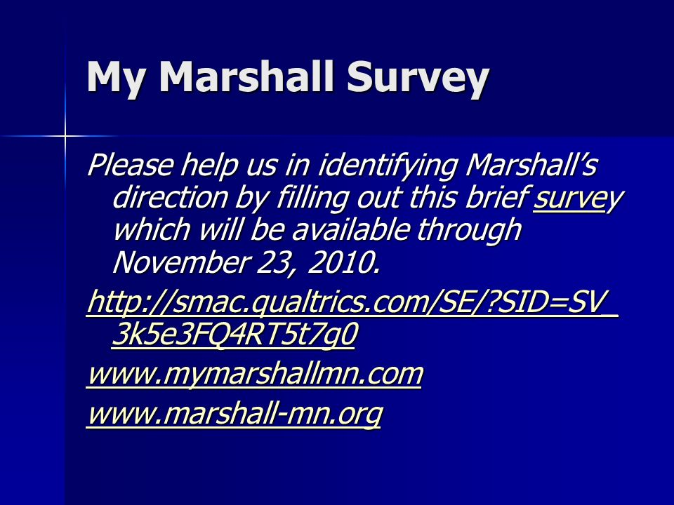 My Marshall Survey Please help us in identifying Marshalls direction by filling out this brief survey which will be available through November 23, 2010.
