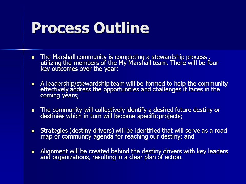 Process Outline The Marshall community is completing a stewardship process, utilizing the members of the My Marshall team. There will be four key outc
