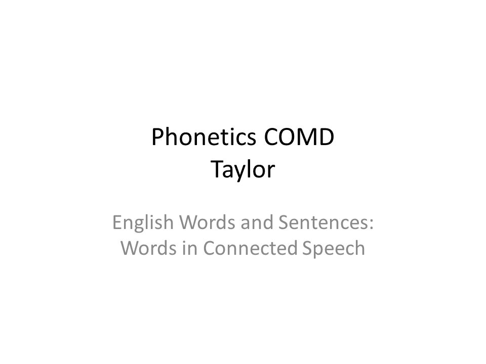 Phonetics COMD Taylor English Words and Sentences: Words in Connected Speech