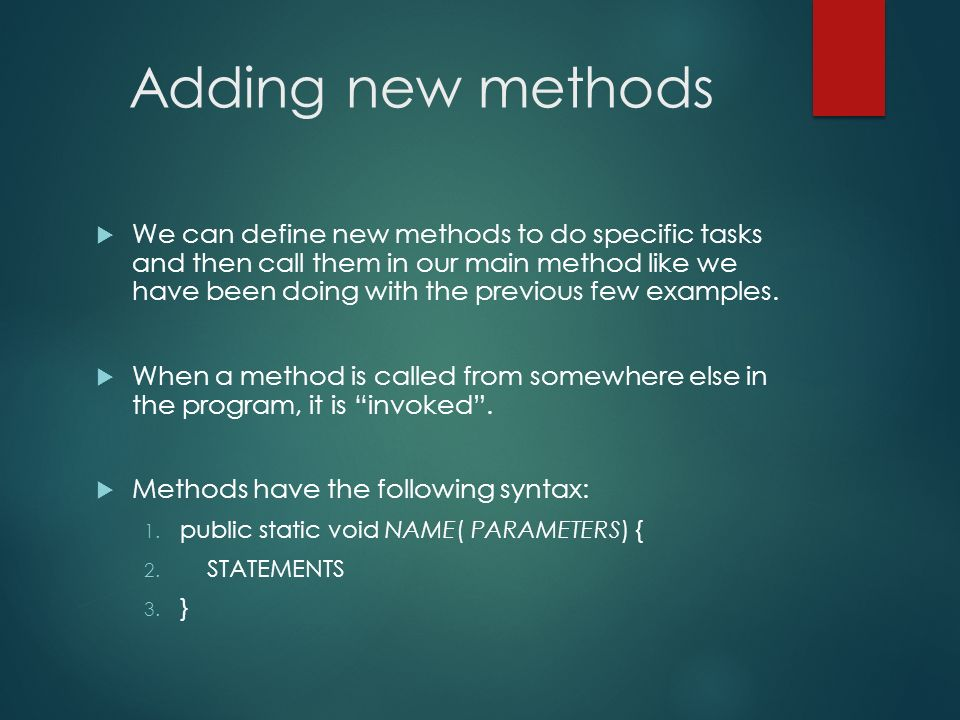 Adding new methods We can define new methods to do specific tasks and then call them in our main method like we have been doing with the previous few